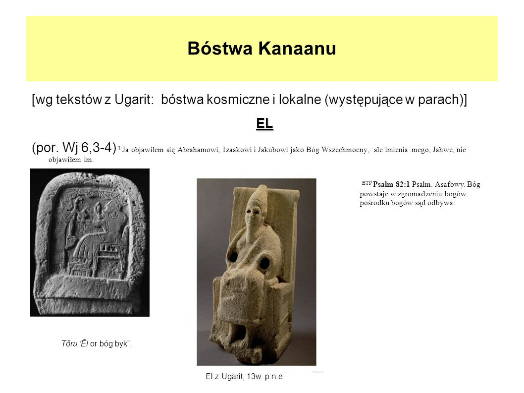 Bóstwa Kanaanu [wg tekstów z Ugarit: bóstwa kosmiczne i lokalne (występujące w parach)] EL.